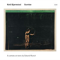 Ketil Bjornstad – Sunrise - A Cantata On Texts By Edward Munch