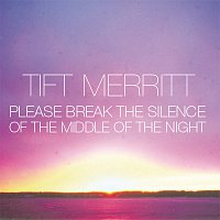 Tift Merritt – Please Break the Silence of the Middle of the Night [iTunes Exclusive EP]
