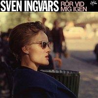 Sven-Ingvars – Ror vid mig igen