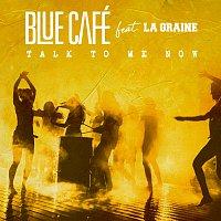 Blue Cafe, La Graine – Talk To Me Now