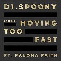 DJ Spoony, Paloma Faith – Moving Too Fast