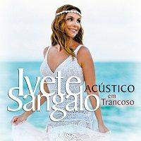 Ivete Sangalo – Acústico Em Trancoso [Ao Vivo]