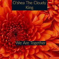 O'shea The Cloudy King – We Are Together