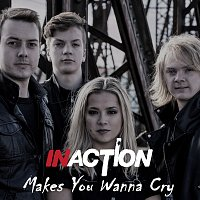 InAction – Makes You Wanna Cry