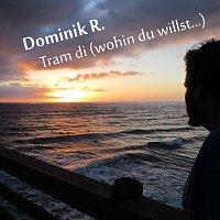 Dominik R – Tram di (wohin du willst)