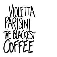 Violetta Parisini – The Blackest Coffee