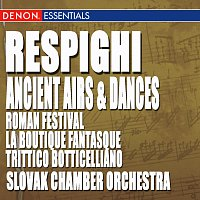 Různí interpreti – Respighi: Ancient Airs and Dances, Roman Festival, La Boutique Fantasque & Trittico Botticelliano