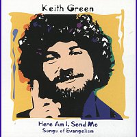 Keith Green – Here Am I, Send Me (Songs Of Evangelism)