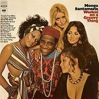 Mongo Santamaria – Workin' On a Groovy Thing