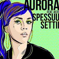 Aurora, Aste – Spessuu settii