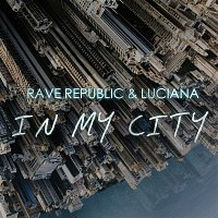 Rave Republic, Luciana – In My City