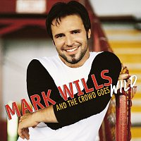 Mark Wills – And The Crowd Goes Wild