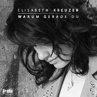 Elisabeth Kreuzer – Warum gerade Du
