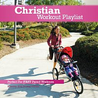 Různí interpreti – Christian Workout Playlist: Fast Paced