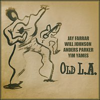 Jay Farrar, Will Johnson, Anders Parker, Yim Yames – Old L.A.
