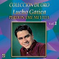 Lucho Gatica – Colección de Oro, Vol. 1: Perdóname Mi Vida