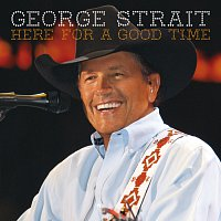 George Strait – Here For A Good Time