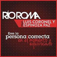 Río Roma, Luis Coronel, Espinoza Paz – Eres la Persona Correcta en el Momento Equivocado