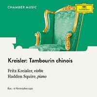 Fritz Kreisler, Haddon Squire – Kreisler: Tambourin chinois, Op. 3