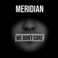 Meridian – We Don't Care