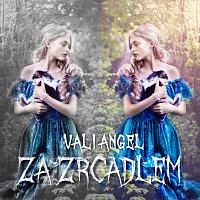 VALI ANGEL – Za zrcadlem