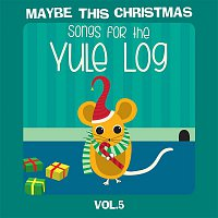 Various Artists.. – Maybe This Christmas Vol 5: Songs for the Yule Log