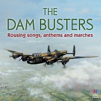 Různí interpreti – The Dam Busters – Rousing Songs, Anthems And Marches