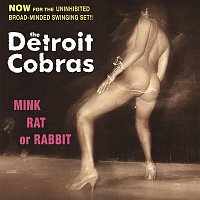The Detroit Cobras – Mink, Rat or Rabbit