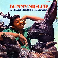 Bunny Sigler – Let The Good Times Roll & (Feel So Good) [Stereo Version]