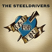 The SteelDrivers – Bad For You
