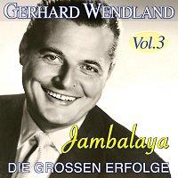 Gerhard Wendland – Jambalaya - Die groszen Erfolge Vol. 3