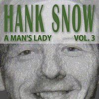 Hank Snow – A Man's Lady Vol. 3