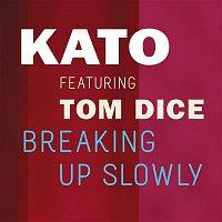 Kato, Tom Dice – Breaking Up Slowly