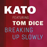 Kato, Tom Dice – Breaking Up Slowly
