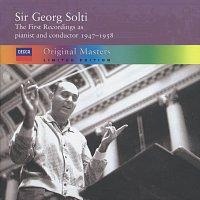 Sir Georg Solti – Sir Georg Solti - the first recordings as pianist and conductor, 1947-1958