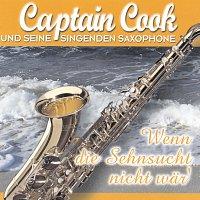 Captain Cook und seine singenden Saxophone – Wenn die Sehnsucht nicht war'