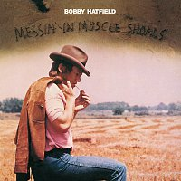 Bobby Hatfield – Messin' In Muscle Shoals