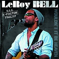 LeRoy Bell – Would It Be Heaven