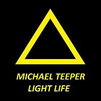 MICHAEL TEEPER – Light Life