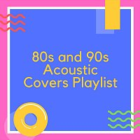 Různí interpreti – 80s and 90s Acoustic Covers Playlist