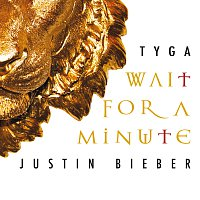 Tyga, Justin Bieber – Wait For A Minute