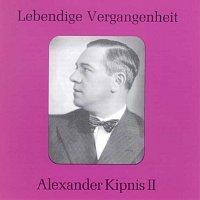 Alexander Kipnis – Lebendige Vergangenheit - Alexander Kipnis (Vol.2)
