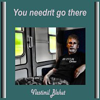 Vlastimil Blahut – You needn't go there