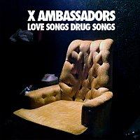 X Ambassadors – Love Songs Drug Songs