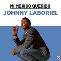 Johnny Laboriel – Mi Mexico Querido