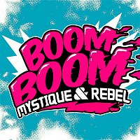 Mystique, Rebel – BOOM BOOM 2012