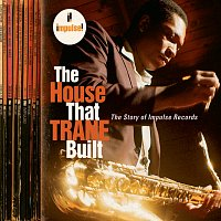 Různí interpreti – The House That Trane Built: The Story Of Impulse Records