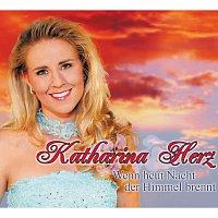 Katharina Herz – Wenn heut Nacht der Himmel brennt