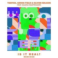 Tobtok, Simon Field, & Oliver Nelson – Is It Real? (feat. Salena Mastroianni) [Remixes]