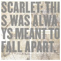 Scarlet – This Was Always Meant To Fall Apart